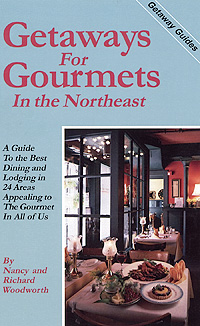 Getaways for Gourmets in the Northeast by Nancy & Richard Woodworth